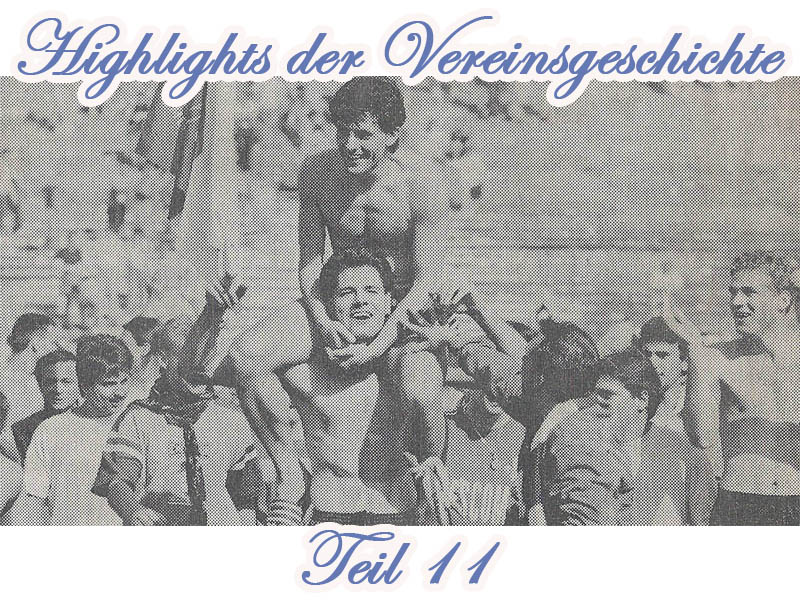 Serie: Highlights der Vereinsgeschichte 11