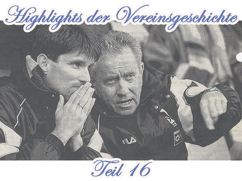 Serie: Highlights der Vereinsgeschichte 16